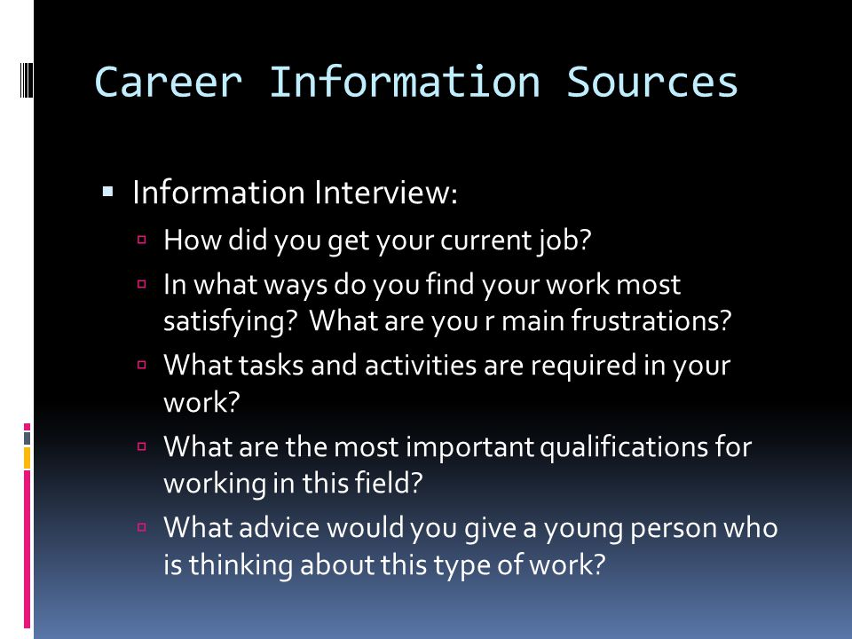 Career Information Sources  Information Interview:  How did you get your current job.
