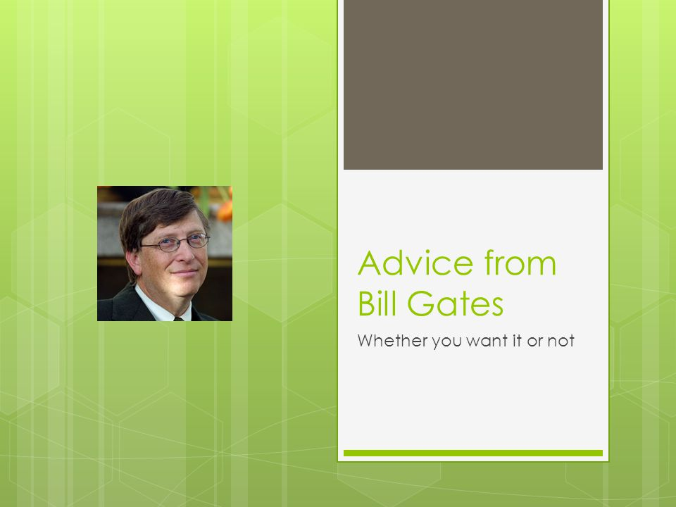 Advice from Bill Gates Whether you want it or not