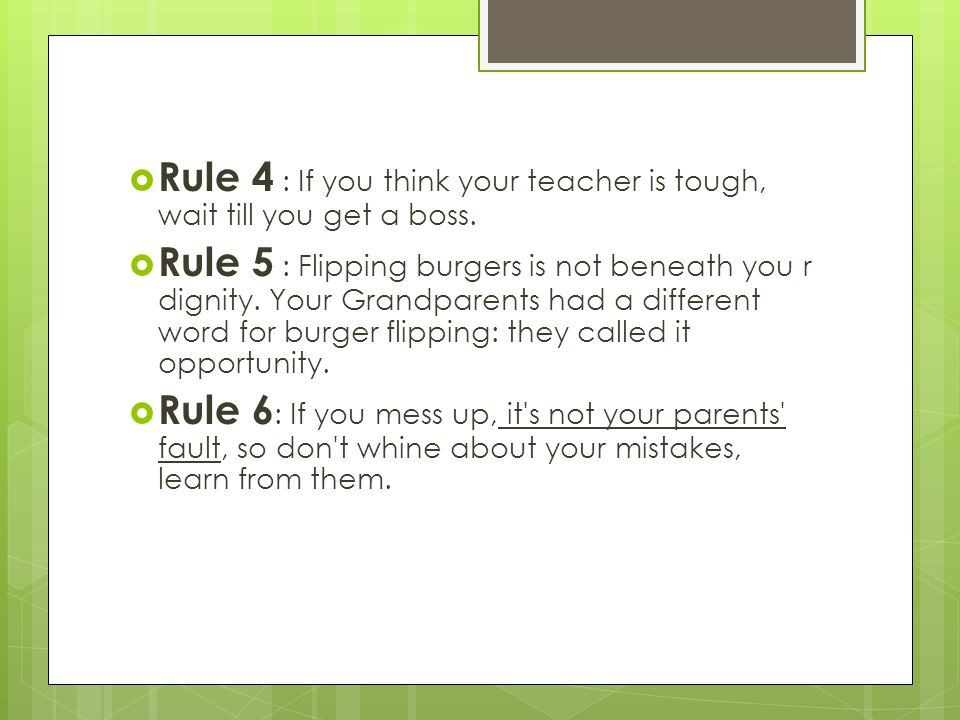  Rule 4 : If you think your teacher is tough, wait till you get a boss.
