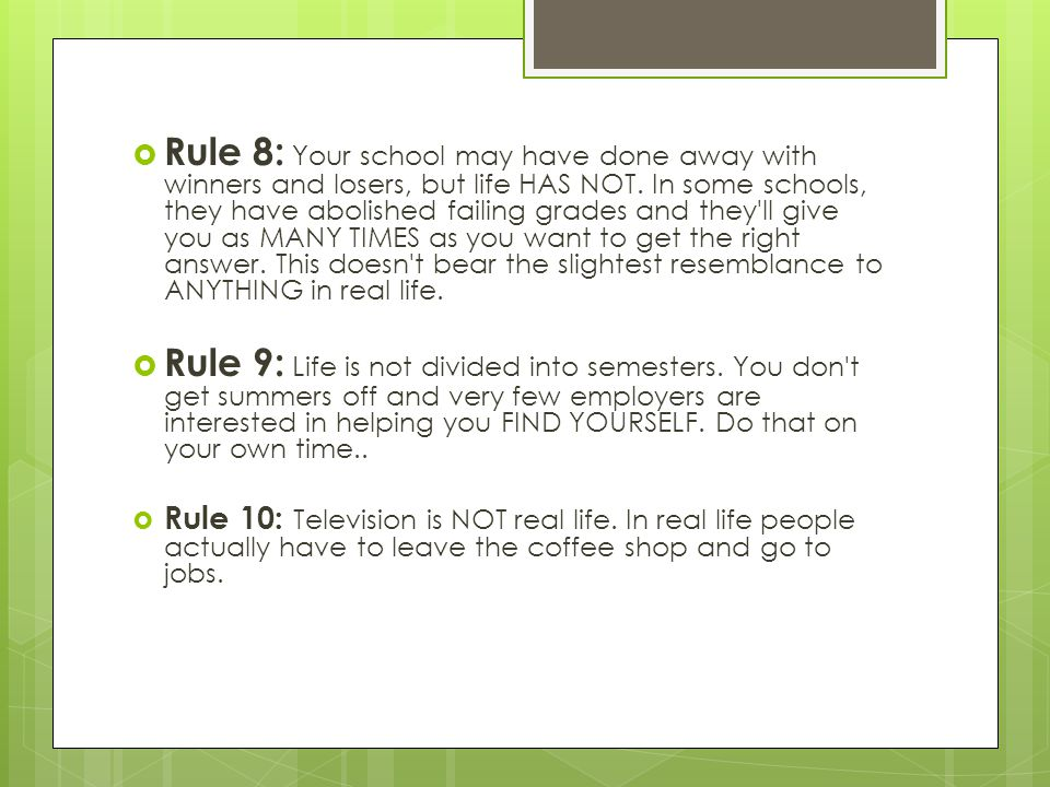  Rule 8: Your school may have done away with winners and losers, but life HAS NOT.
