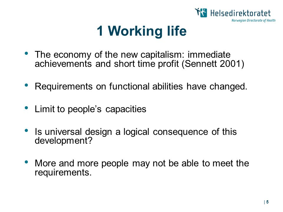 | 5 1 Working life The economy of the new capitalism: immediate achievements and short time profit (Sennett 2001) Requirements on functional abilities have changed.
