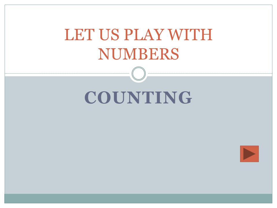 COUNTING LET US PLAY WITH NUMBERS