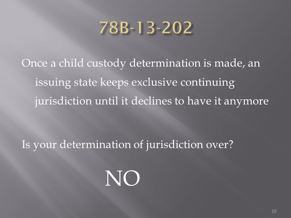 Once a child custody determination is made, an issuing state keeps exclusive continuing jurisdiction until it declines to have it anymore Is your determination of jurisdiction over.