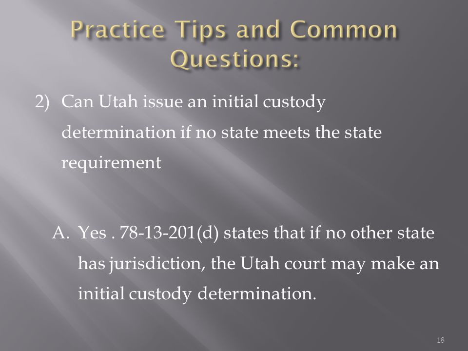 2)Can Utah issue an initial custody determination if no state meets the state requirement A.Yes.