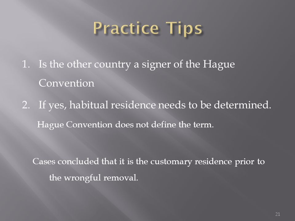 1.Is the other country a signer of the Hague Convention 2.If yes, habitual residence needs to be determined.