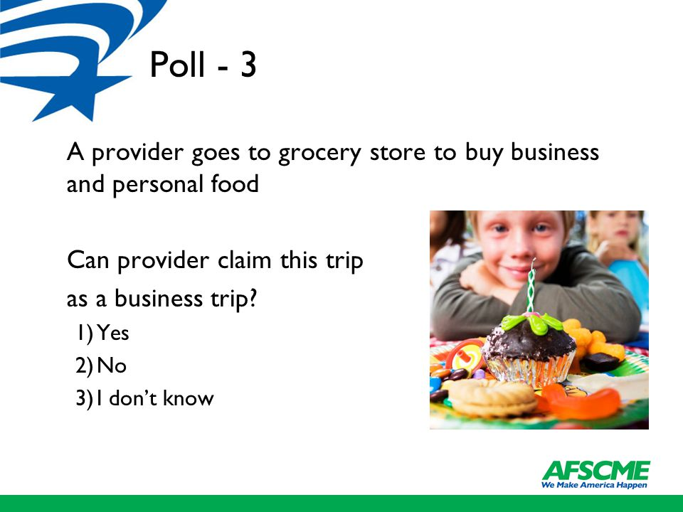 Poll - 3 A provider goes to grocery store to buy business and personal food Can provider claim this trip as a business trip.