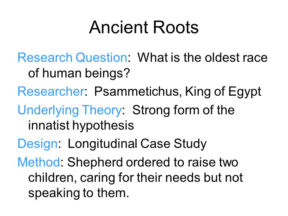 Ancient Roots Research Question: What is the oldest race of human beings.
