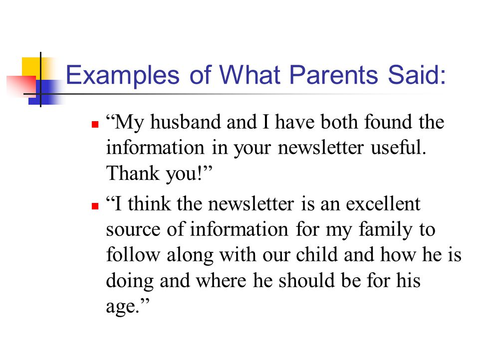 Examples of What Parents Said: My husband and I have both found the information in your newsletter useful.