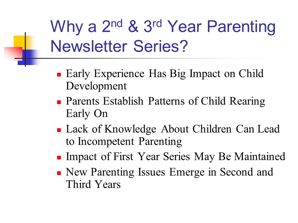 Why a 2 nd & 3 rd Year Parenting Newsletter Series.