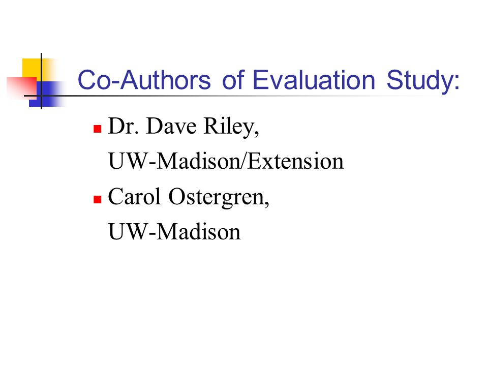 Co-Authors of Evaluation Study: Dr. Dave Riley, UW-Madison/Extension Carol Ostergren, UW-Madison