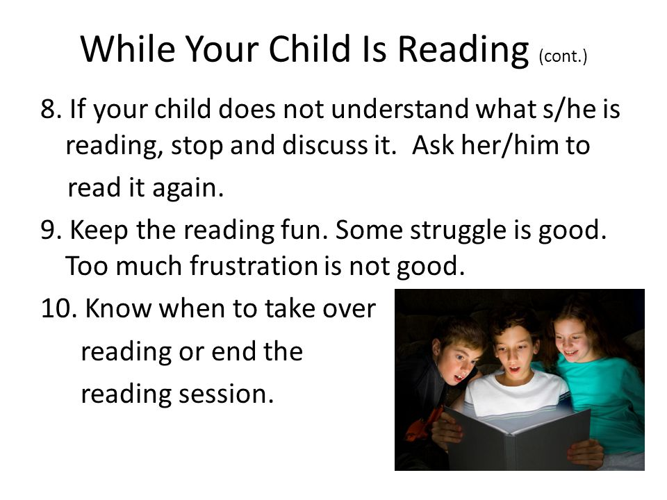 8. If your child does not understand what s/he is reading, stop and discuss it.
