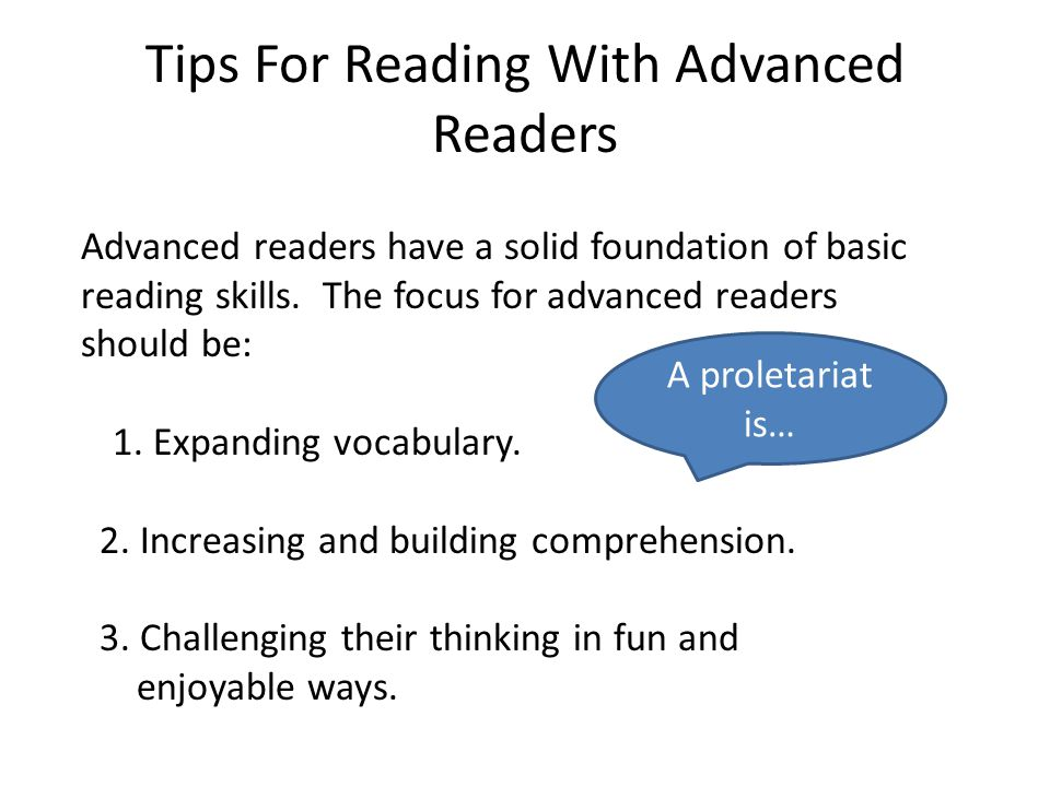 Tips For Reading With Advanced Readers Advanced readers have a solid foundation of basic reading skills.