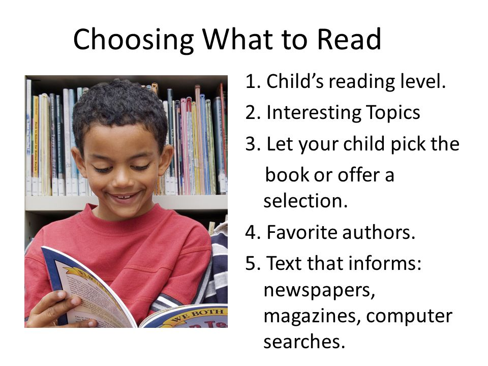 Choosing What to Read 1. Child's reading level. 2.