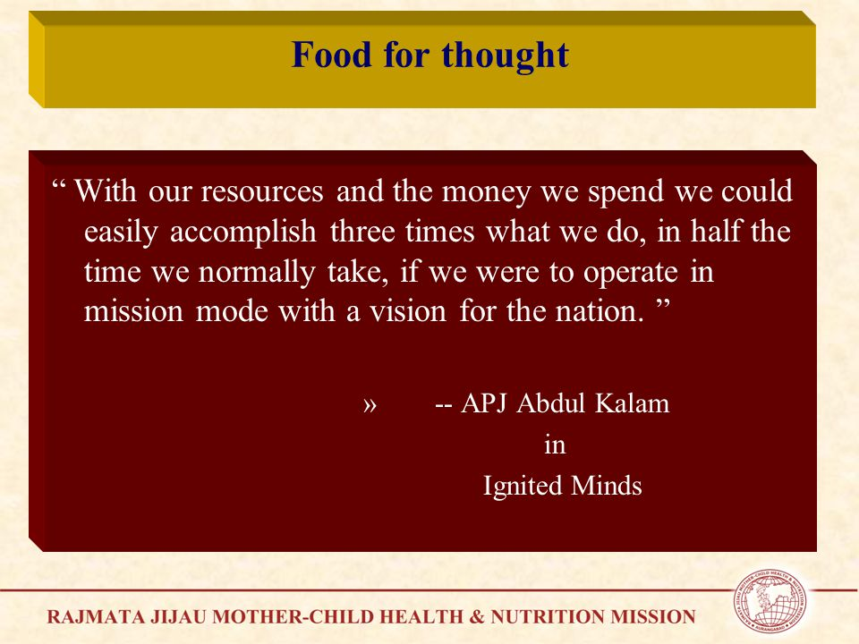 Food for thought With our resources and the money we spend we could easily accomplish three times what we do, in half the time we normally take, if we were to operate in mission mode with a vision for the nation.