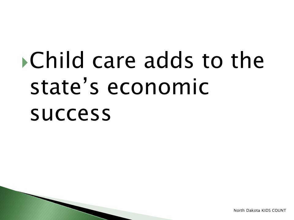  Child care adds to the state's economic success North Dakota KIDS COUNT