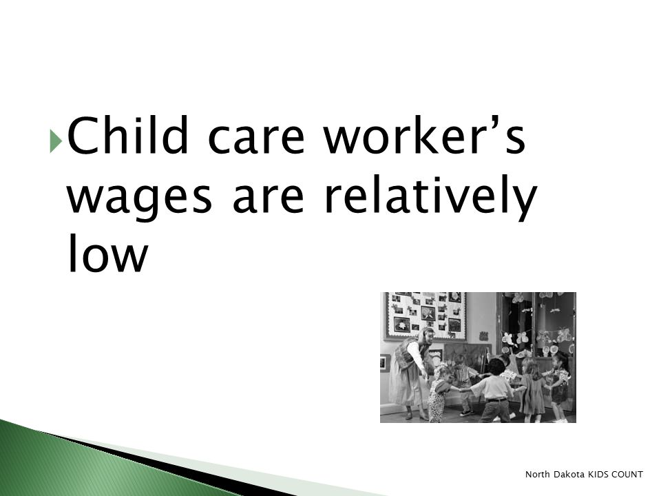  Child care worker's wages are relatively low North Dakota KIDS COUNT