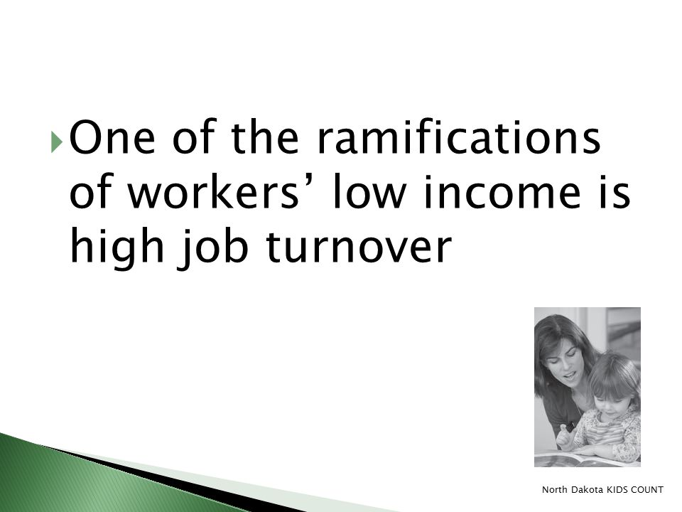  One of the ramifications of workers' low income is high job turnover North Dakota KIDS COUNT