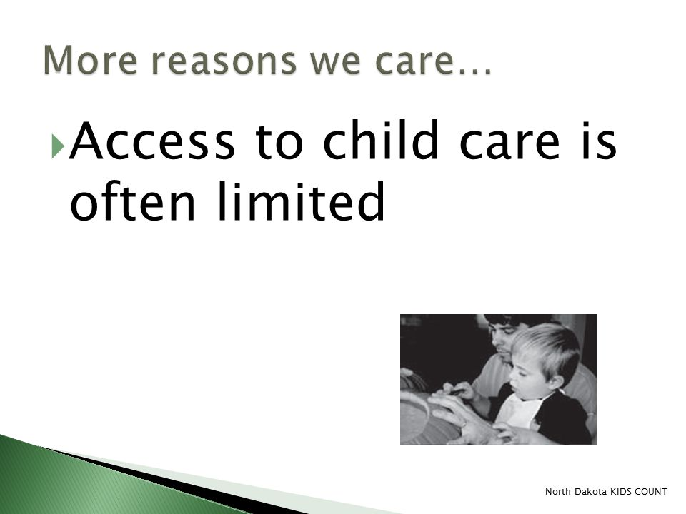  Access to child care is often limited North Dakota KIDS COUNT