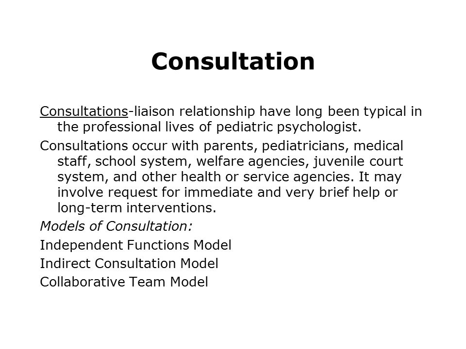 Consultation Consultations-liaison relationship have long been typical in the professional lives of pediatric psychologist.