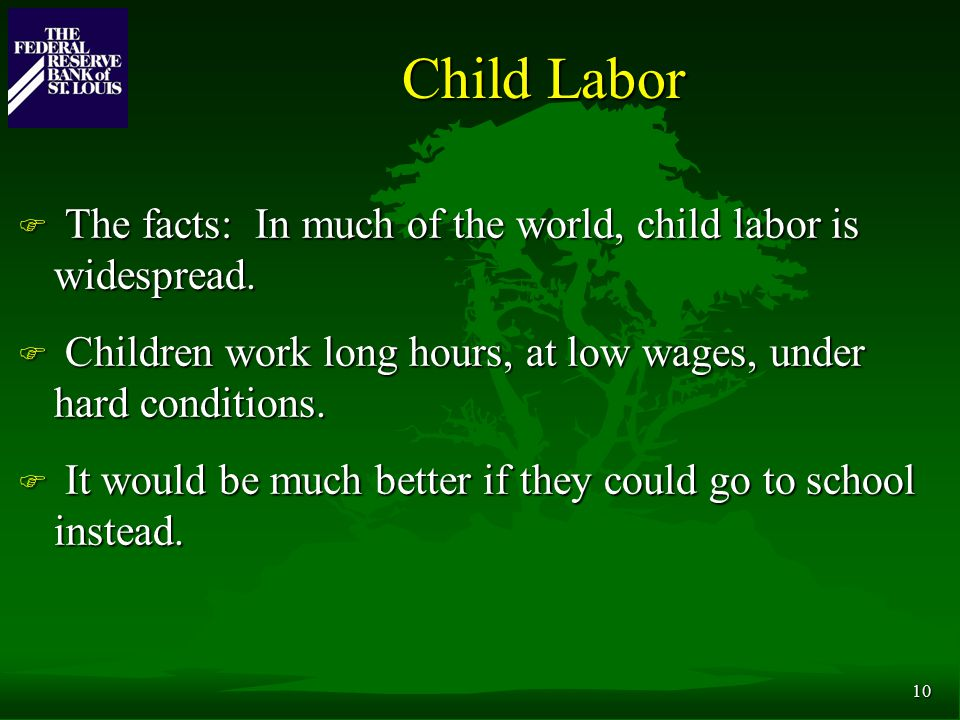 10 Child Labor F The facts: In much of the world, child labor is widespread.