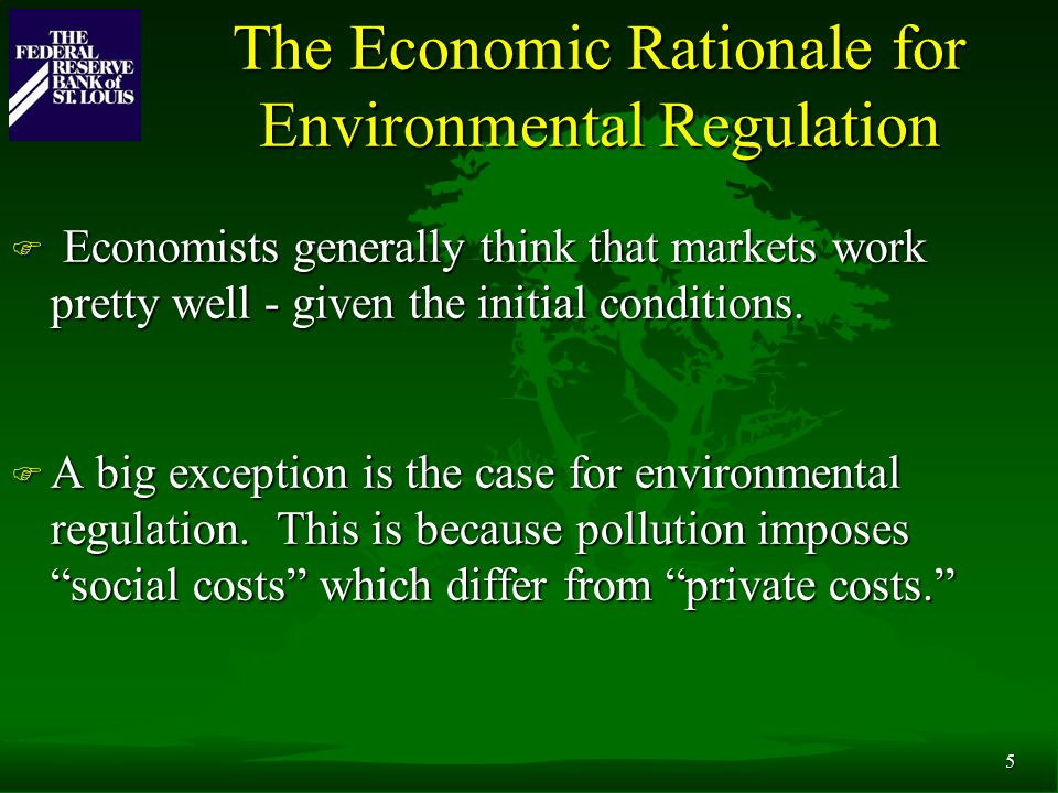 5 The Economic Rationale for Environmental Regulation F Economists generally think that markets work pretty well - given the initial conditions.
