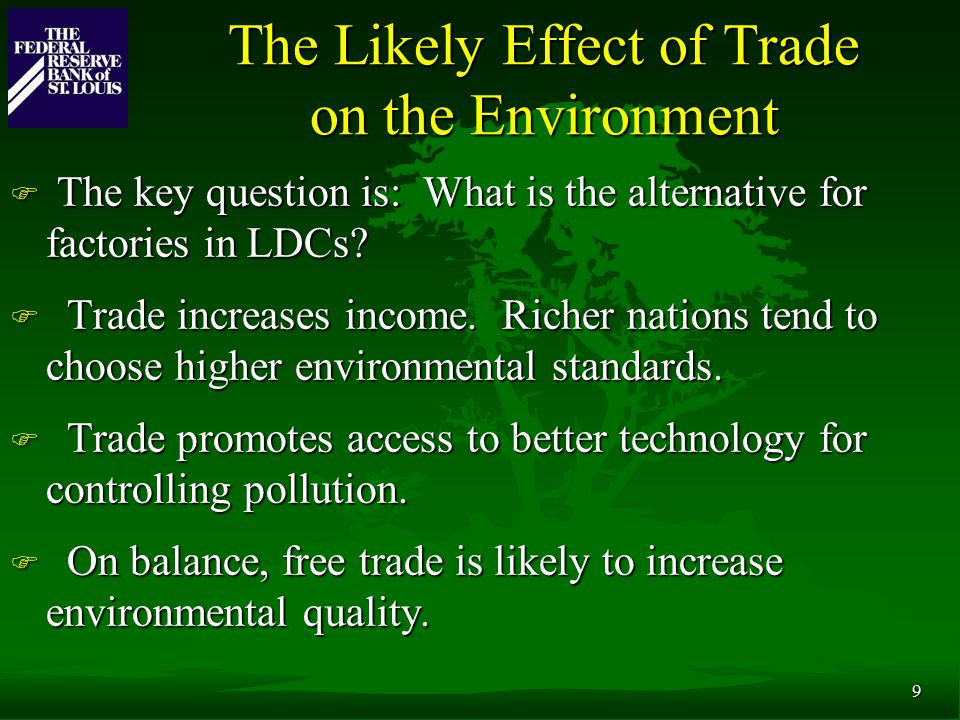 9 The Likely Effect of Trade on the Environment F The key question is: What is the alternative for factories in LDCs.