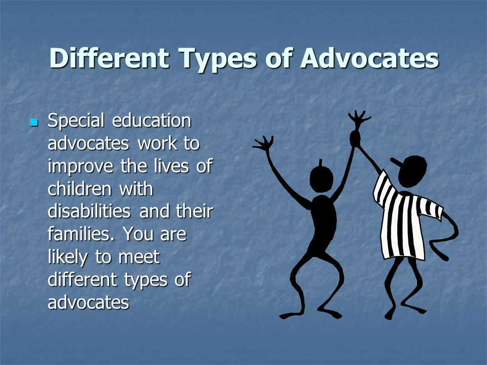 Different Types of Advocates Special education advocates work to improve the lives of children with disabilities and their families.