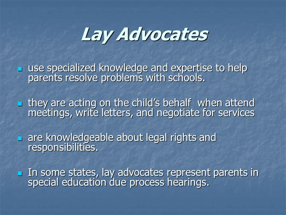 Lay Advocates use specialized knowledge and expertise to help parents resolve problems with schools.