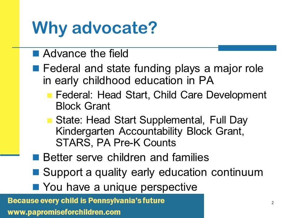 Because every child is Pennsylvania's future   2 Why advocate.