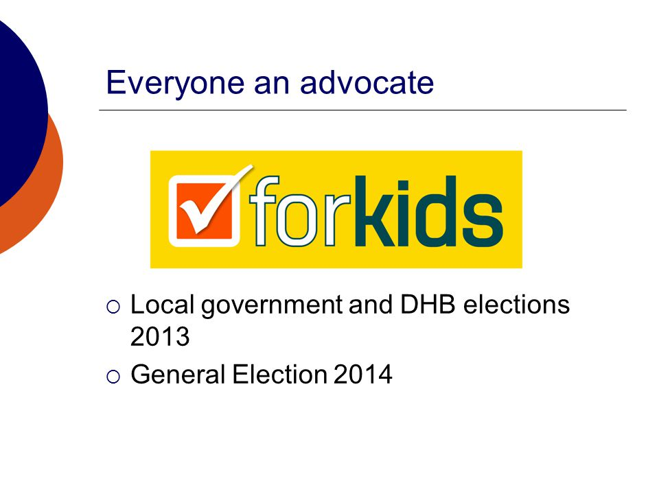 Everyone an advocate  Local government and DHB elections 2013  General Election 2014