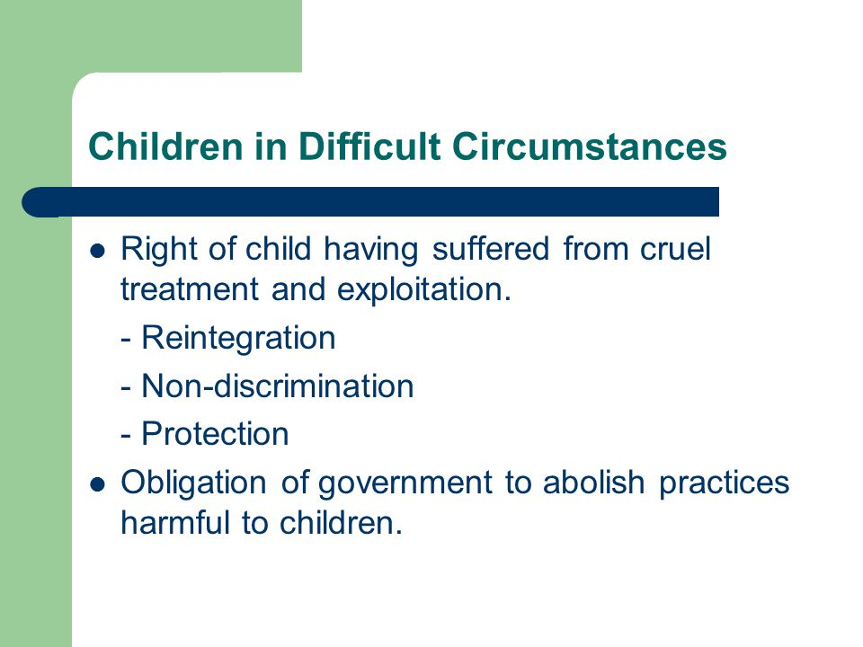 Children in Difficult Circumstances Right of child having suffered from cruel treatment and exploitation.