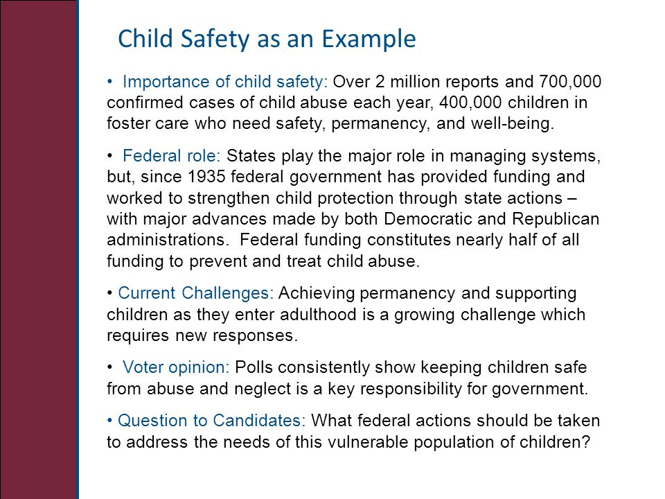 Child Safety as an Example Importance of child safety: Over 2 million reports and 700,000 confirmed cases of child abuse each year, 400,000 children in foster care who need safety, permanency, and well-being.