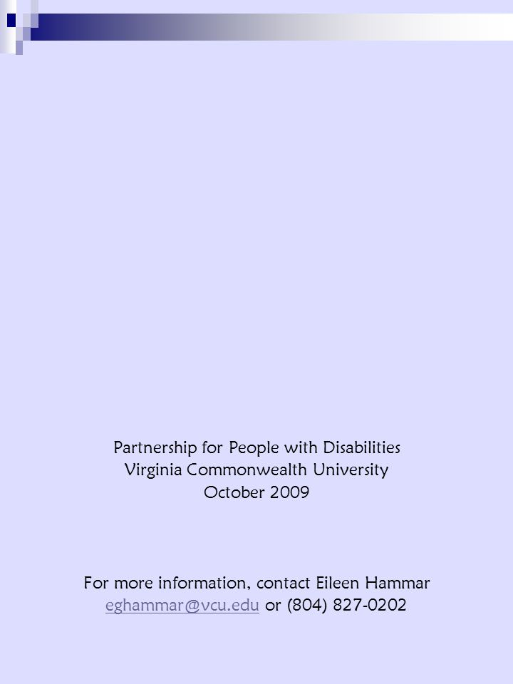 Partnership for People with Disabilities Virginia Commonwealth University October 2009 For more information, contact Eileen Hammar eghammar@vcu.edueghammar@vcu.edu or (804) 827-0202