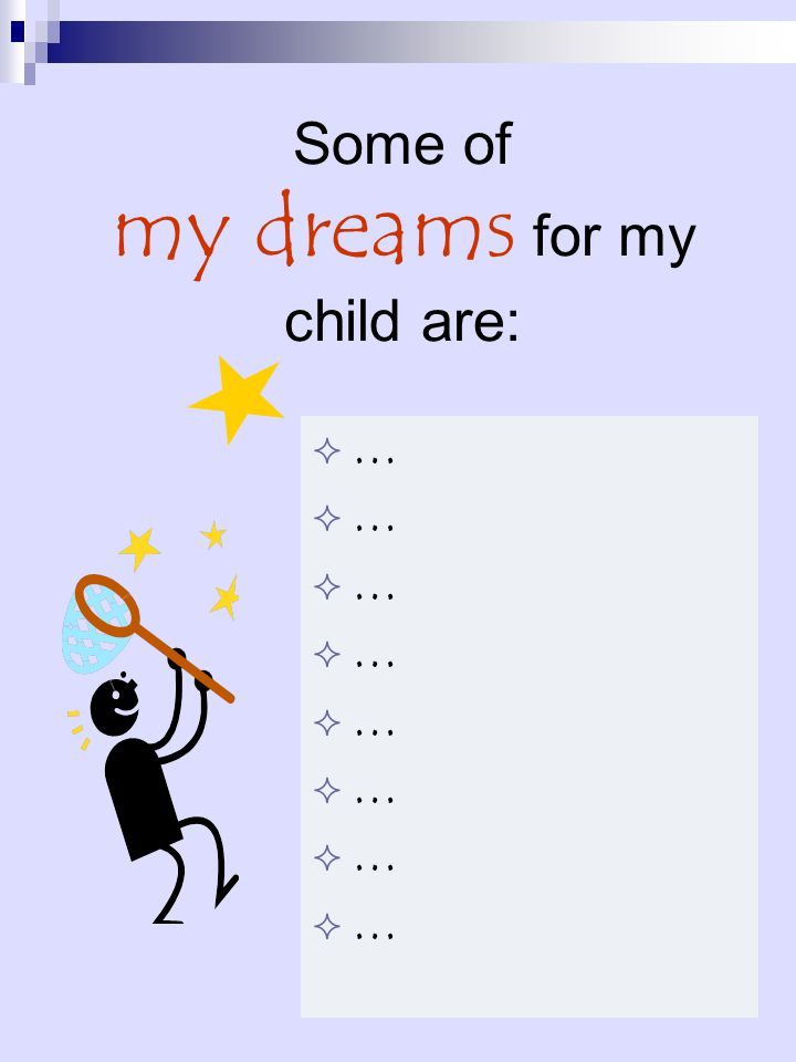 Some of my dreams for my child are: …………………………………………