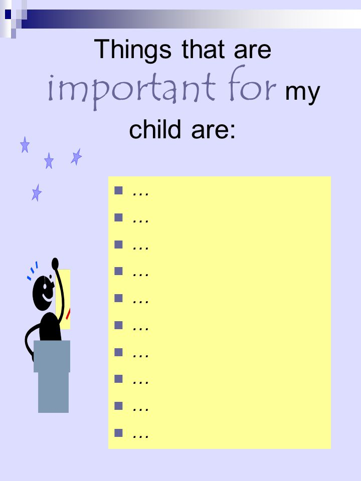 Things that are important for my child are: …