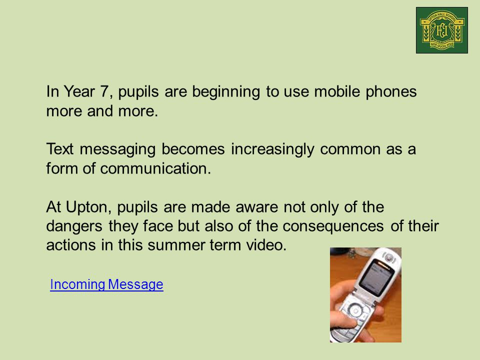 Incoming Message In Year 7, pupils are beginning to use mobile phones more and more.