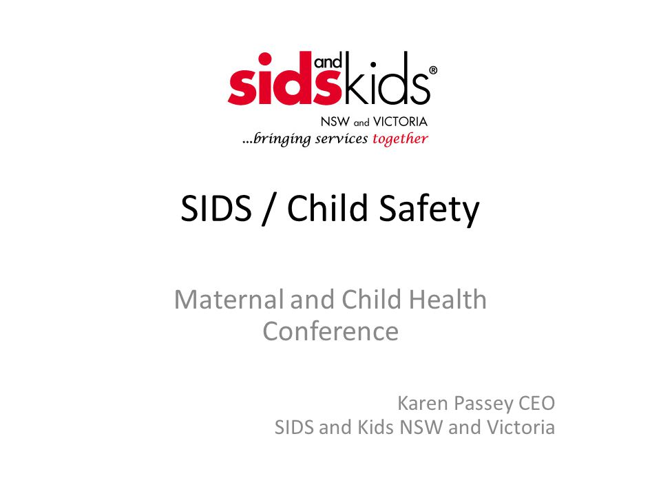 SIDS / Child Safety Maternal and Child Health Conference Karen Passey CEO SIDS and Kids NSW and Victoria