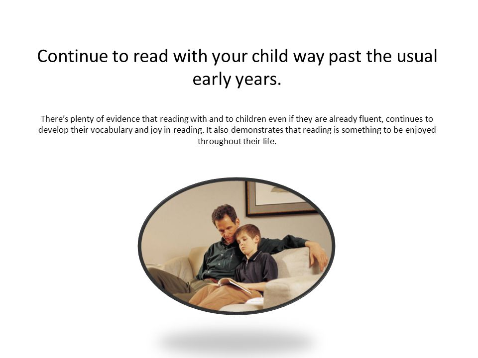 Continue to read with your child way past the usual early years.