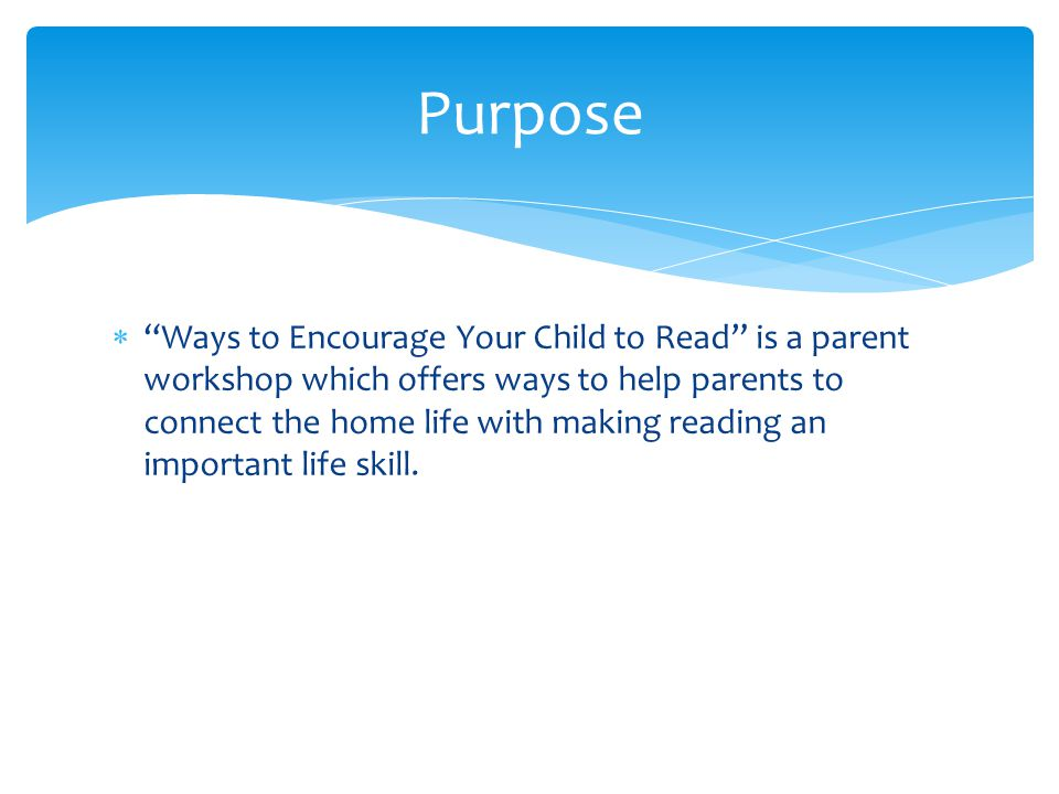  Ways to Encourage Your Child to Read is a parent workshop which offers ways to help parents to connect the home life with making reading an important life skill.