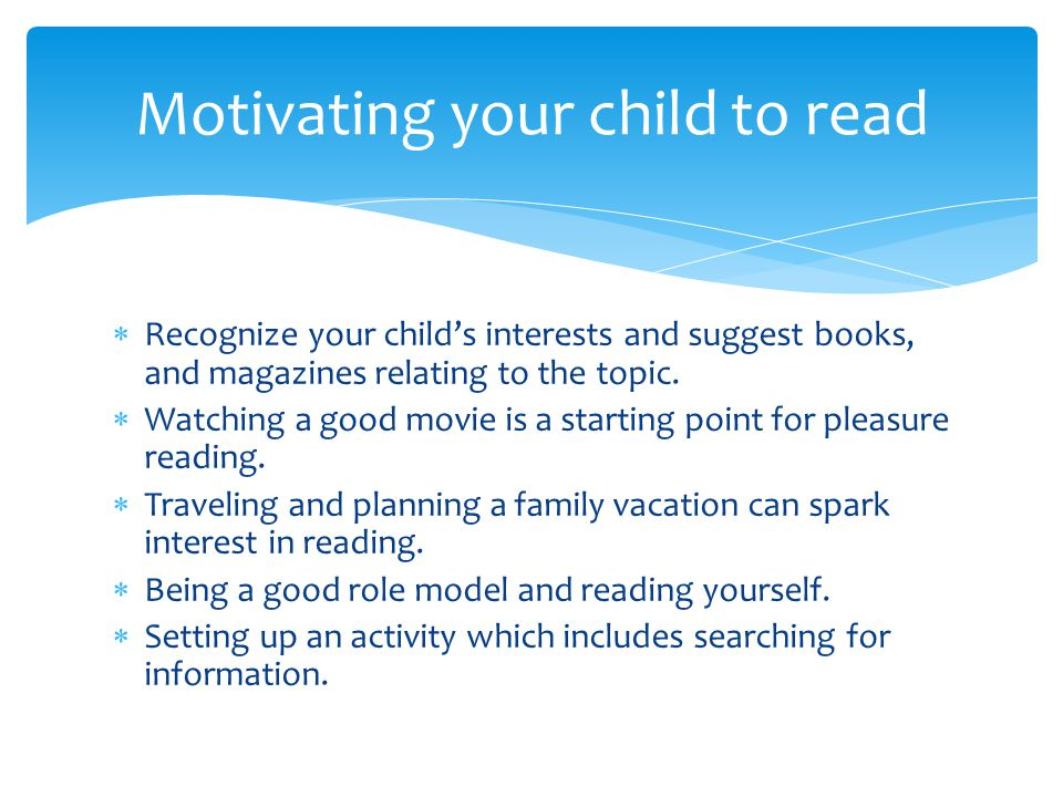  Recognize your child's interests and suggest books, and magazines relating to the topic.