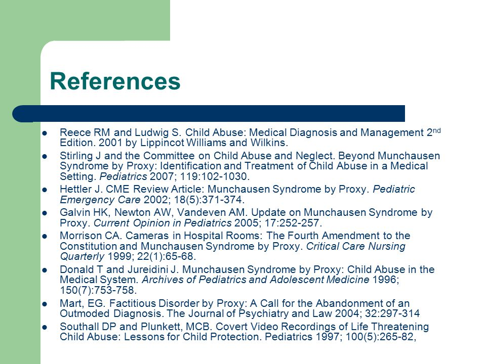 References Reece RM and Ludwig S. Child Abuse: Medical Diagnosis and Management 2 nd Edition.