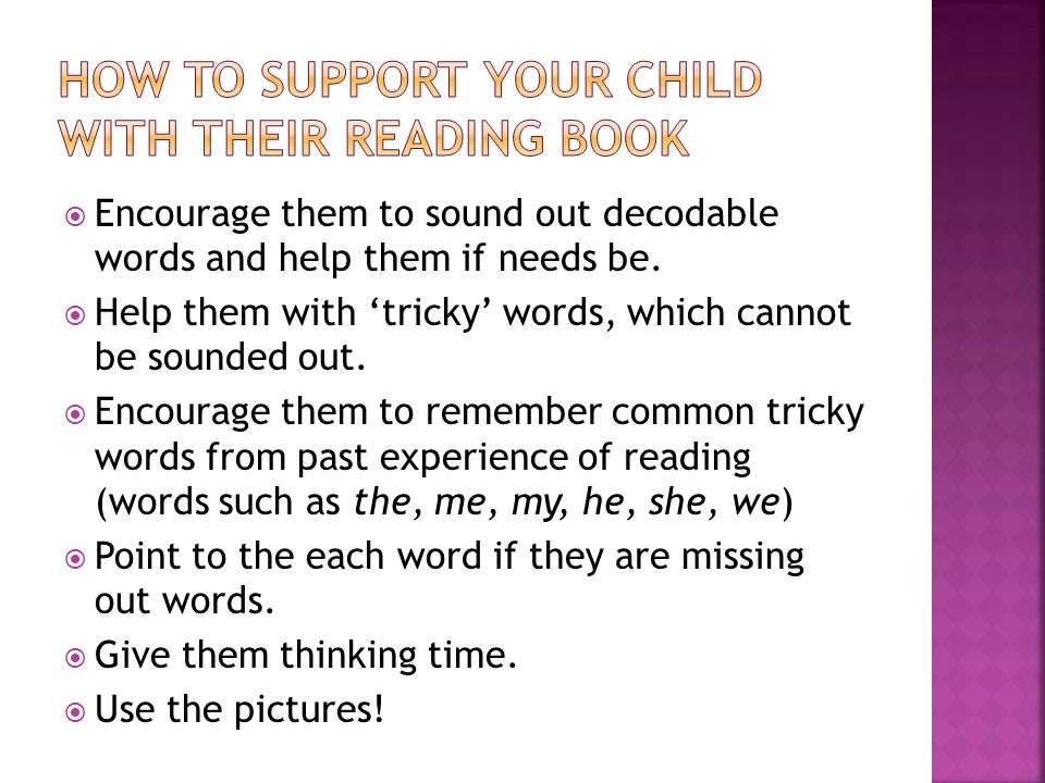  Encourage them to sound out decodable words and help them if needs be.