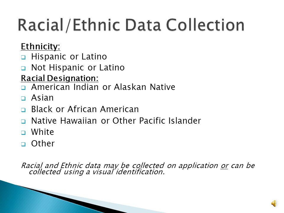  Two-Step Format: - separate categories will be used when collecting and reporting Race and Ethnicity.