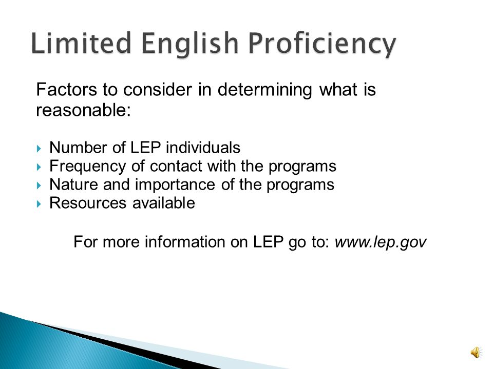  Recipients of Federal financial assistance have a responsibility to take reasonable steps to ensure meaningful access to their programs and activities by persons with limited English proficiency.