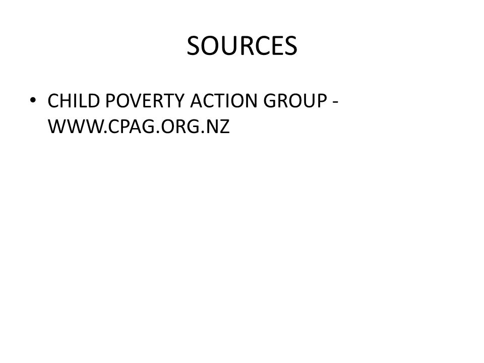 SOURCES CHILD POVERTY ACTION GROUP - WWW.CPAG.ORG.NZ