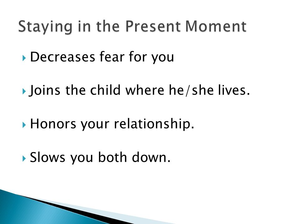 Decreases fear for you  Joins the child where he/she lives.