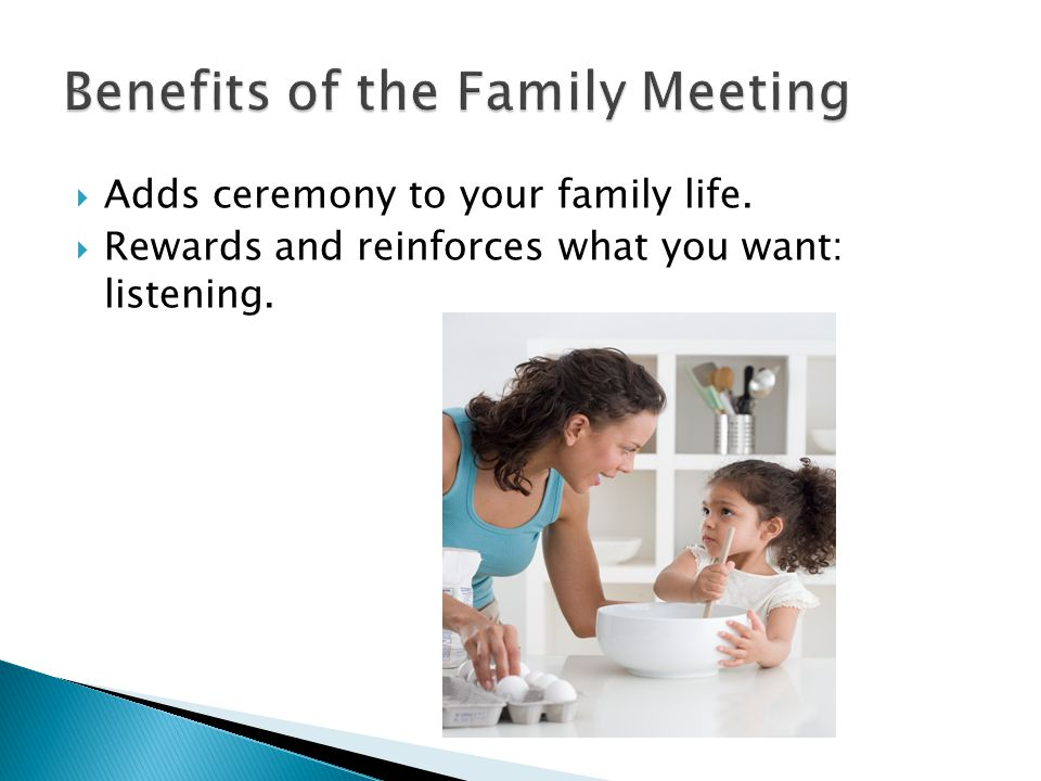  Adds ceremony to your family life.  Rewards and reinforces what you want: listening.