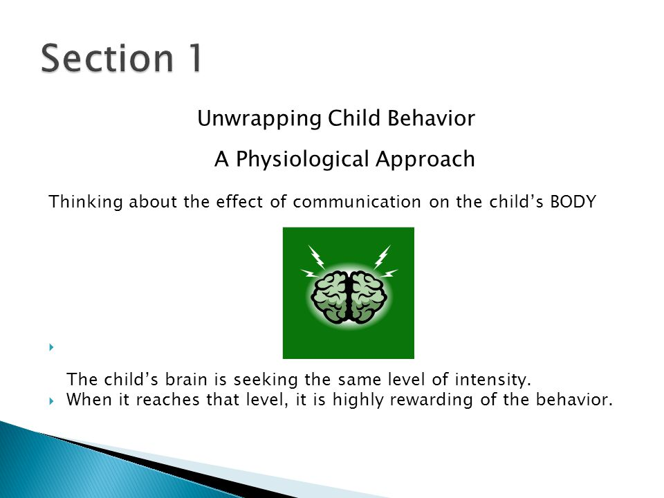 Unwrapping Child Behavior A Physiological Approach Thinking about the effect of communication on the child's BODY  The child's brain is seeking the same level of intensity.