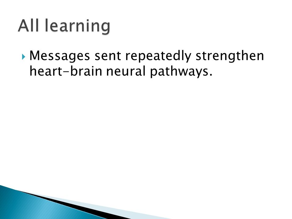  Messages sent repeatedly strengthen heart-brain neural pathways.
