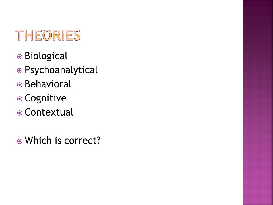  Biological  Psychoanalytical  Behavioral  Cognitive  Contextual  Which is correct